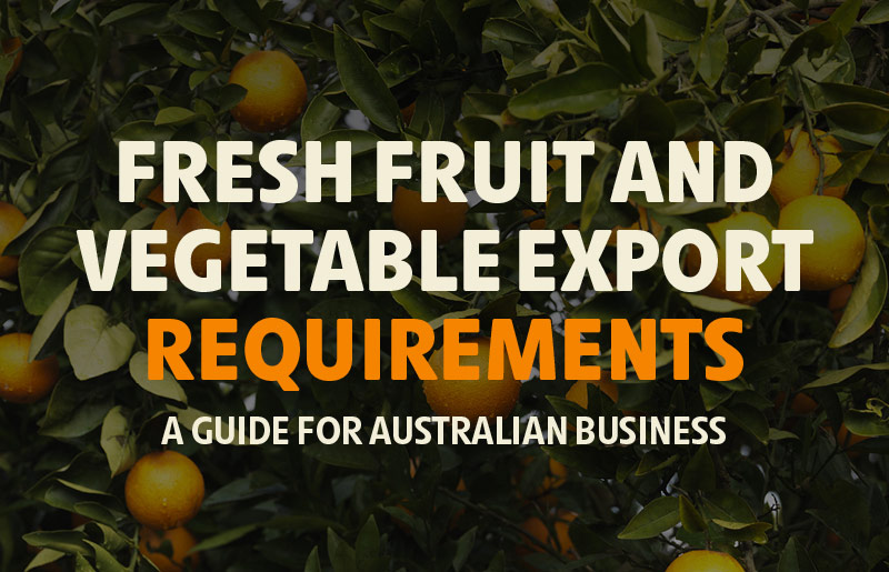 Fresh Fruit and Vegetable Export Requirements